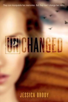 Unchanged by Jessica Brody -- In this mesmerizing conclusion to the Unremembered trilogy, Sera will fight those who have broken her.