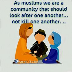 As muslims we are a community that should look after one another...