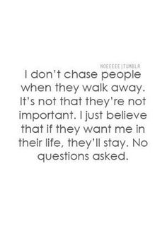 I don't chase people when they walk away.