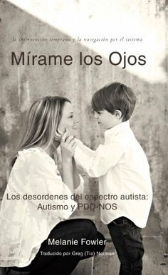"Mírame los Ojos: Los desordenes del espectro autista: Autismo y PDD-NOS by Melanie Fowler. http://www.letrasdecanciones365.com/detailb/dpdva/Bd0v0a8w9bDaXrFrCk0u.html. Publisher: WestBowPress (May 30, 2012). 99 pages. ""Melanie and Seth Fowler are parents of a six-year-old boy who has autism.  Melanie is not only a concerned parent, but is schooled in speech therapy, deaf education, and special education.  When the Fowlers found out ..."