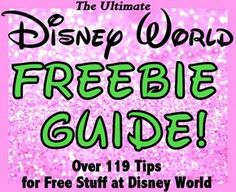 The Ultimate FREEbie Guide: Over 119 Tips for Free Vacation Items and Activities at Walt Disney World! (Planning article for those on a tight budget)