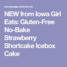 NEW from Iowa Girl Eats: Gluten-Free No-Bake Strawberry Shortcake Icebox Cake