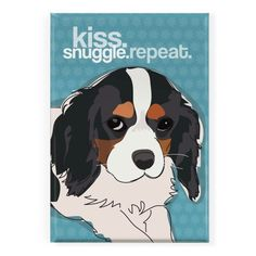 Pop Doggie Kiss Snuggle Repeat Tri Color Cavalier King Charles Spaniel Fridge Magnet