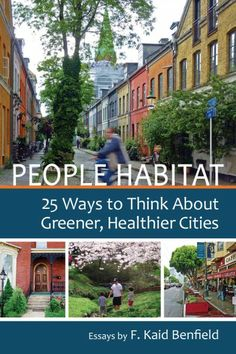 People habitat : 25 ways to think about greener, healthier cities