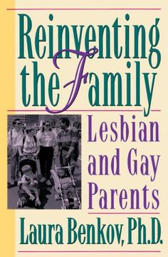 Reinventing the Family : Lesbian and Gay Parents  http://library.sjeccd.edu/record=b1161339~S3