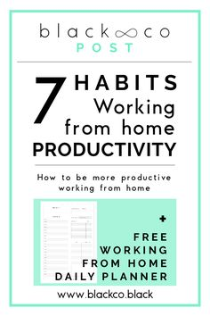 Discover the 7 habits that will improve your productivity while working from home. Get you FREE Working from home Daily Planner!