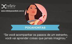 Pocahontas: Se você acompanhar os passos de um estranho vai aprender coisas que jamais imaginou.