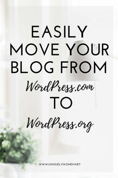 Easily Move Your Blog From WordPress.com To WordPress.org