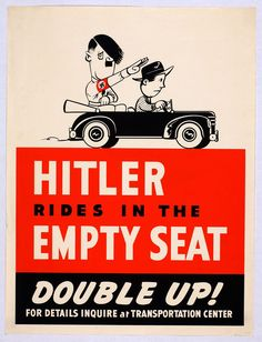 "WWII poster, ""Hitler rides in the empty seat. Double up!"" (poster encouraging ride sharing and fuel conservation)"