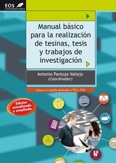 Manual básico para la realización de tesinas, tesis y trabajos de investigación / Antonio Pantoja Vallejo (coordinador). EOS, 2015