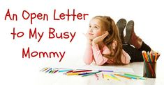 An Open Letter to My Busy Mommy - For Every Mom