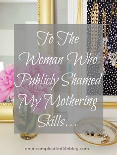 An Uncomplicated Life Blog: An Ode To The Woman Who Publicly Shamed My Mothering Skills