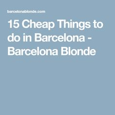 15 Cheap Things to do in Barcelona - Barcelona Blonde
