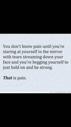 You don't know pain until you're staring at yourself in the mirror with tears streaming down your face and you're begging yourself to just hold on and be strong. THAT is pain. Making health about people. Luna Sanchez raven_nevar The voi Quotes Deep Feelings, Mood Quotes, Life Quotes, Pain Quotes, Feeling Hurt Quotes, 2015 Quotes, Curse Quotes, Quotes Quotes, Attitude Quotes