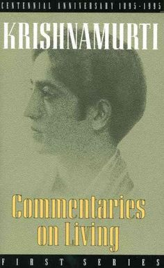 Commentaries on Living, First Series, from the Notebooks of J. Krishnamurti: 1st Series