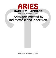 Aries gets irritated by indirectness and indecision. - WTF Zodiac Signs Daily Horoscope!