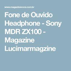 Fone de Ouvido Headphone - Sony MDR ZX100 - Magazine Lucimarmagzine