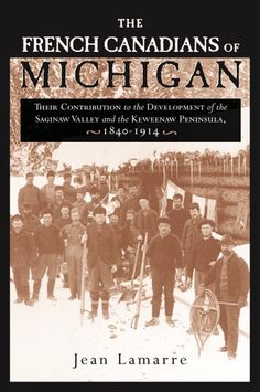 The French Canadians of Michigan: Their Contribution to the Development of the Saginaw Valley and the Keweenaw Peninsula, (Great Lakes Books Series) Native Canadian, Canadian History, American History, Quebec French, Monroe Michigan, Saginaw Valley, Keweenaw Peninsula, Wayne State University, Detroit History