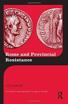 Rome and provincial resistance / Gil Gambash. Routledge, 2015