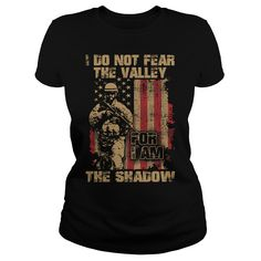 I do not fear the valley for i am the shadow #military #veterans #i don't fear. Military t-shirts,Military sweatshirts, Military hoodies,Military v-necks,Military tank top,Military legging.