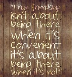 In my toughest times, my true friends have been right there with me. They are few, but so very precious to me.