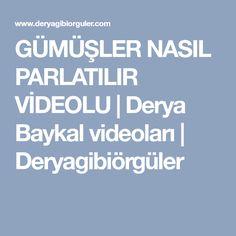GÜMÜŞLER NASIL PARLATILIR VİDEOLU   Derya Baykal videoları   Deryagibiörgüler