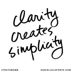 Clarity creates simplicity. @DanielleLaPorte #Truthbomb http://www.daniellelaporte.com/truthbomb/truthbomb-849/