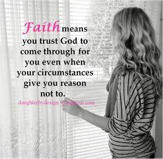 FAITH MEANS YOU TRUST GOD