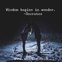 INSPIRATION - EILEEN WEST LIFE COACH   Wisdom begins in wonder - Socrates   Eileen West Life Coach, Life Coach, inspiration, inspirational quotes, motivation, motivational quotes, quotes, daily quotes, self improvement, personal growth, kindness, nobility, Socrates, Socrates quotes