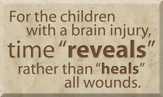 "Time ""reveals"" rather than ""heals"". TBI (Traumatic Brain Injuries)"