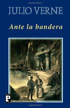 Ante la bandera (Spanish Edition) by Julio Verne. $13.95. Publisher: CreateSpace Independent Publishing Platform (January 27, 2013). Publication: January 27, 2013