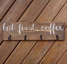 But first, Coffee Cup Rack, Coffee Mug Sign with Hooks, Cup Hanger, Custom Kitchen Wood Sign Decor by 4Lovecustomgifts on Etsy https://www.etsy.com/listing/256706822/but-first-coffee-cup-rack-coffee-mug