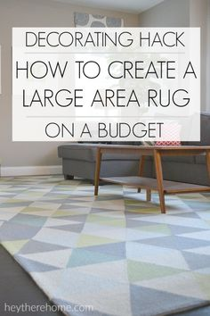 Awesome tip for creating a large area rug on a budget!