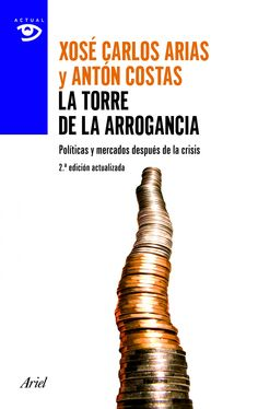 La torre de la arrogancia : políticas y mercados después de la tormenta / Xosé Carlos Arias, Antón Costas - http://fama.us.es/record=b2478823~S5*spi