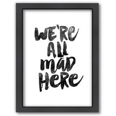 Americanflat ''We're All Mad Here'' Framed Wall Art () (100 CAD) ❤ liked on Polyvore featuring home, home decor, wall art, vertical wall art and framed wall art