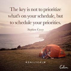 The key is not to prioritize what's on your schedule, but to schedule your priorities. — Stephen Covey Quote from the Daily Calm Calm Quotes, Positive Quotes, Positive Affirmations, New Age, Quotes To Live By, Life Quotes, Success Quotes, Qoutes, Calm App