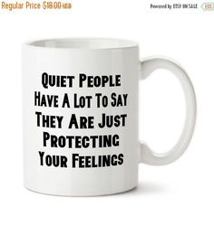 Quiet People Have A Lot To Say, They Are Just Protecting Your Feelings, Sarcastic Humor, Funny Mug, Coffee Mug, Coffee Cup
