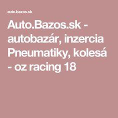 Auto.Bazos.sk - autobazár, inzercia Pneumatiky, kolesá - oz racing 18