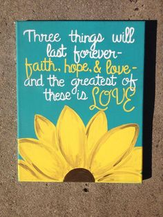Three thing will last forever - faith, hope, and love - and the greatest of these is love.