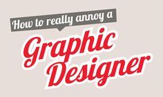 Are You a Difficult Customer? Here's 10 Ways to Annoy a Designer