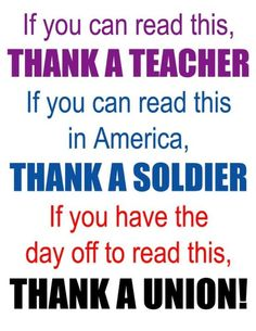 Thank a GOOD teacher. Unions should be for teachers that give a shit.