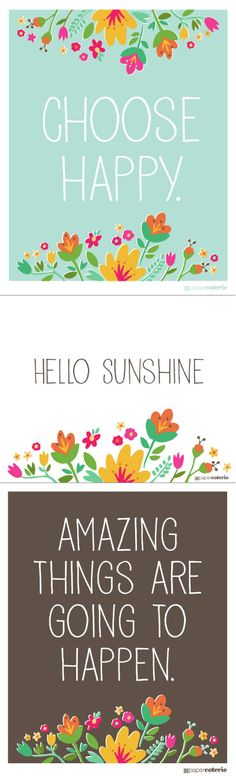 I found these beautiful free printables at Paper Coterie.  There are 3 sayings: Hello Sunshine, Choose Happy, and Amazing Things are Going to Happen.  Each saying comes in all 3 color options: White, Chocolate, and Sky Blue. :: Take me to the Free Download ::