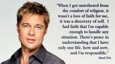 "Brad Pitt ""..I have only one life, here and now, and I'm responsible"""