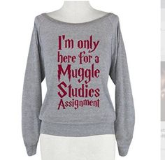 """I'm Here for a Muggle Studies Assignment"" Shirt"