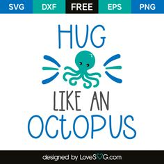 *** FREE SVG CUT FILE for Cricut, Silhouette and more *** Hug like an octopus