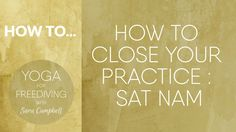 How to Close your Practice: Sat Nam
