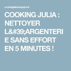 COOKING JULIA  : NETTOYER L'ARGENTERIE SANS EFFORT EN 5 MINUTES !