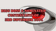 Bigg Boss 8 Nominated Contestants of 3rd November 2014 and one will get eliminated from house on 9th November 2014 http://tv-duniya.blogspot.com/2014/11/bigg-boss-8-nominated-contestants-of-3rd-november-2014-and-one-will-get-eliiminated-from-house-on-9th-november-2014.html
