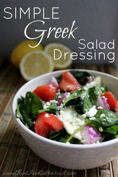 Simple Greek Salad Dressing | juice from 2 lemons   2-3 garlic cloves, minced   2 tablespoons fresh oregano leaves, finely chopped (or 2 tsp dried oregano)   1 teaspoon sea salt   ¼ teaspoon pepper   ¼ cup olive oil