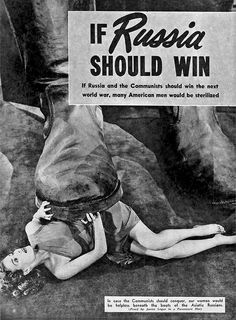 """If Russia and the Communist should win the next world war, many American men would be sterilized. In case the Communist should conquer, our women would be helpless beneath the boots of the Asiatic Russians."" Anti-Communist propaganda, via Open Culture Cold War Propaganda, Communist Propaganda, Propaganda Art, Photo Vintage, Vintage Photos, World History, World War, London History, Vintage Advertisements"